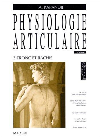 Physiologie articulaire Tome 3 Tronc et rachis Broché – 28 juin 2017 Adalbert-I Kapandji Robert Merle d' Aubigné Maloine 2224001673