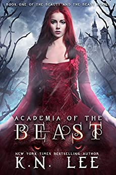 Academia of the Beast: A Dark Retelling of Beauty and the Beast by [Lee, K.N.]