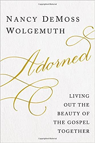 Adorned: Living Out the Beauty of the Gospel Together: Nancy DeMoss  Wolgemuth: 9780802412591: Amazon.com: Books