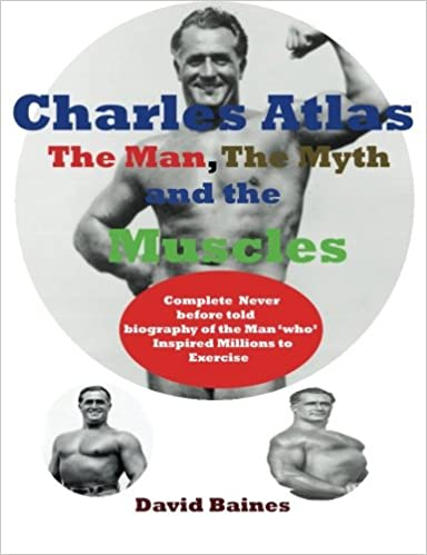Charles atlas the man, the myth and the muscles: david baines.