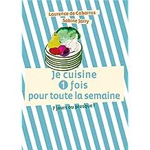 Je cuisine une fois pour toute la semaine: 7 jours ou presque ! (French Edition)