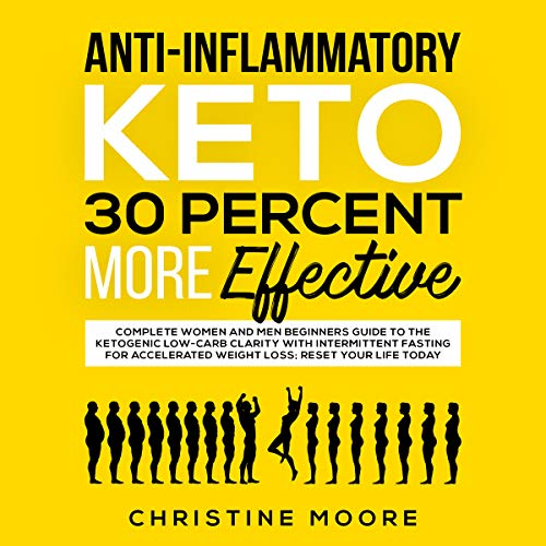 Anti-Inflammatory Keto 30 Percent More Effective: Complete Women and Men Beginners Guide to the Ketogenic Low-Carb Clarity with Intermittent Fasting for Accelerated Weight Loss; Reset your Life - Loss Weight Metabolic Reset Shake