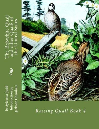 Bobwhite Quail - The Bobwhite Quail and other Quails of the United States: Raising Quail Book 4 (Volume 4)