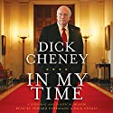 In My Time: A Personal and Political Memoir Audiobook by Dick Cheney, Liz Cheney Narrated by Edward Herrmann, Dick Cheney