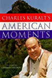Charles Kuralt's American Moments, Charles Kuralt and Peter Freundlich, 0684859033