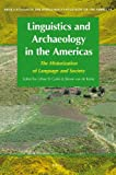 Linguistics and Archaeology in the Americas : The Historization of Language and Society, Kerke, Simon van de, 9004173625