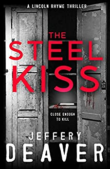 The Steel Kiss: Lincoln Rhyme Book 12 (Lincoln Rhyme Thrillers) by [Deaver, Jeffery]
