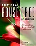 img - for Creating an Abuse-Free Relationship: A Manual for Recovering Self and Intimacy book / textbook / text book