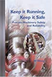 img - for Keep it Running, Keep it Safe: Process Machinery Safety and Reliability book / textbook / text book