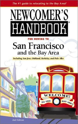 Newcomer's Handbook for Moving to San Francisco and the Bay Area: Including San Jose, Oakland, Berkeley, and Palo Alto