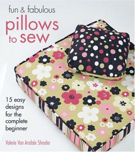 More Sewing Machine Fun - Fun & Fabulous Pillows to Sew: 15 Easy Designs for the Complete Beginner (Fun & Fabulous S.)