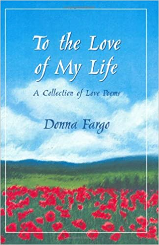 To The Love Of My Life A Collection Of Love Poems Donna Fargo