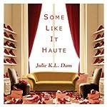 Some Like It Haute | Julie K. L. Dam