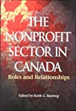 The Nonprofit Sector in Canada : Roles and Relationships, Keith G. Banting, 0889118132