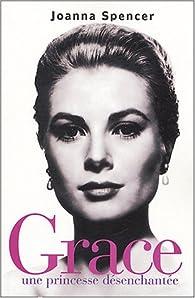 Grace : Une princesse désenchantée par Joanna Spencer