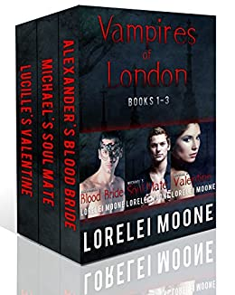 Vampires of London: Books 1-3: A Steamy & Suspenseful Vampire Romance Collection by [Moone, Lorelei]