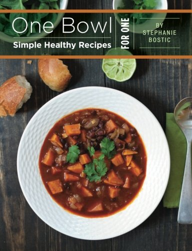 One Bowl: Simple Healthy Recipes For One