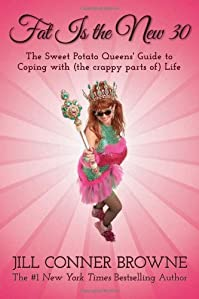 Fat Is The New 30: The Sweet Potato Queens' Guide To Coping With by Jill Conner Browne ebook deal