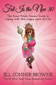 Fat Is the New 30: The Sweet Potato Queens' Guide to Coping with (the crappy parts of) Life by [Browne, Jill Conner]