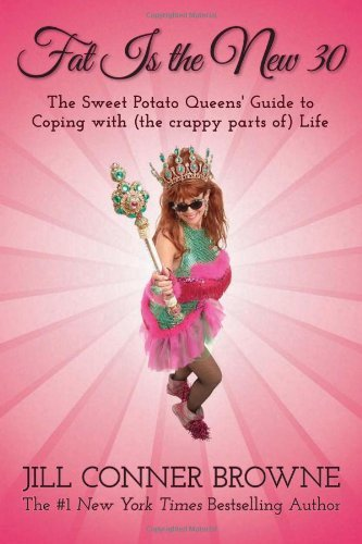Sweet Fat - Fat Is the New 30: The Sweet Potato Queens' Guide to Coping with (the crappy parts of) Life