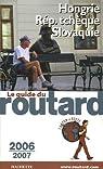 Guide du routard. Hongrie, République tchèque et Slovaquie. 2006-2007 par Guide du Routard