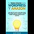 Tu tienda online con WordPress y Amazon: Guía práctica paso a paso para crear una tienda virtual y empezar a ganar dinero vendiendo productos de Amazon (Marketing de Afiliación nº 2)