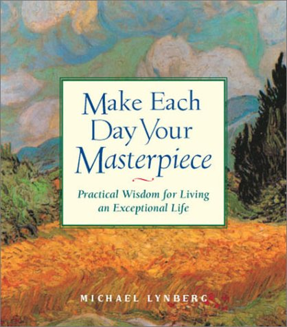 Download Make Each Day Your Masterpiece: Practical Wisdom for Living an Exceptional Life pdf epub
