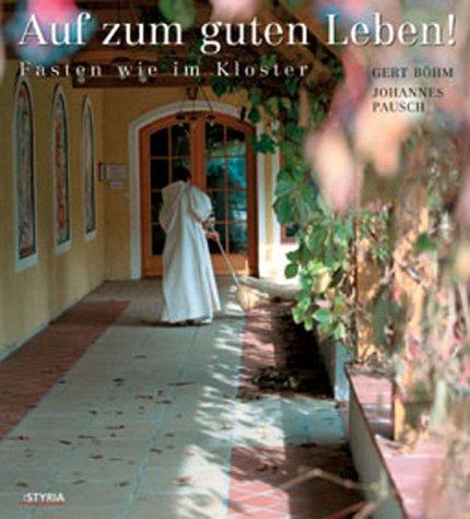 Auf zum guten Leben!: Fasten wie im Kloster Gebundenes Buch – 1. Januar 2004 Gert Böhm Johannes Pausch Toni Anzenberger Christina Anzenberger-Fink