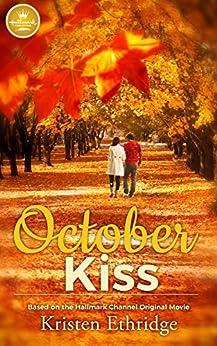 October Kiss: Based on the Hallmark Channel Original Movie by [Ethridge, Kristen]