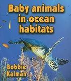 Baby Animals in Ocean Habitats, Bobbie Kalman, 0778777421