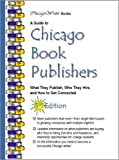 A Guide to Chicago Book Publishers, 5th Edition, ChicagoWriter Books, 1933048379