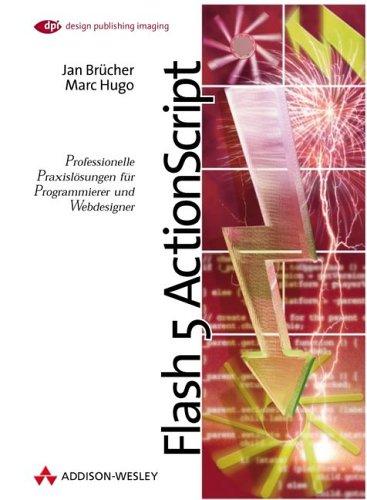 Flash 5 ActionScript Professionelle Praxislösungen für Programmierer und Webdesigner (DPI Grafik)