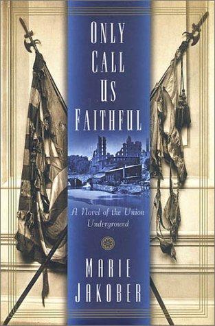 Download Only Call Us Faithful: A Novel of the Union Underground pdf epub