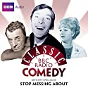 Classic BBC Radio Comedy: Kenneth Williams' Stop Messing About Radio/TV Program by Myles Rudge Narrated by Kenneth Williams, Hugh Paddick, Joan Sims
