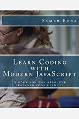 Learn Coding with Modern JavaScript: A book for the absolute beginner code learner Paperback