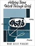 Helping Teens Work Through Grief, Mary Kelly Perschy, 1560325585