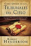 img - for C mo Operar en Los Tribunales del Cielo: Y otorgar a Dios el derecho legal de cumplir Su pasi n y contestar nuestras oraciones (Spanish Edition) book / textbook / text book