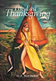 The Last Thanksgiving, G. J. MacHaby, 1483665038