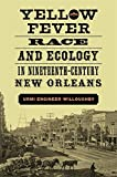 """Urmi Engineer Willoughby, """"Yellow Fever, Race, and Ecology in Nineteeth-Century New Orleans"""" (LSU Press, 2017)"""
