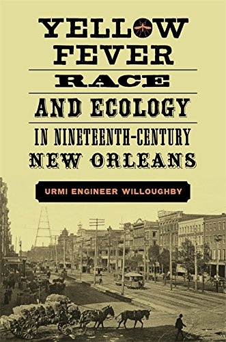 Yellow Fever, Race, and Ecology in Nineteenth-Century New Orleans (The Natural World of the Gulf South) (Race Yellow)