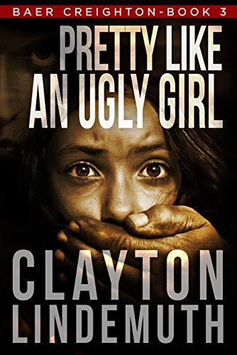 Pretty Like an Ugly Girl (Baer Creighton Book 3)