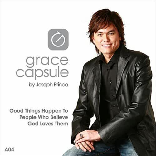 Grace Capsule: A04 Good Things Happen to People Who Believe God Loves Them