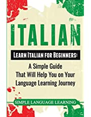 Italian: Learn Italian for Beginners: A Simple Guide that Will Help You on Your Language Learning Journey