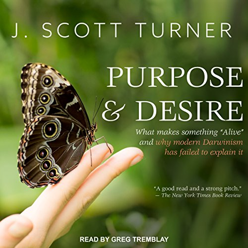 Purpose and Desire: What Makes Something''Alive'' and Why Modern Darwinism Has Failed to Explain It by Tantor Audio