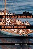 The U.S. Coast Guard's War on Human Smuggling (New Perspectives on Maritime History and Nautical Archaeology)