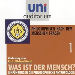 Was ist der Mensch? Philosophisch nach dem Menschen fragen (Uni-Auditorium) Hörbuch