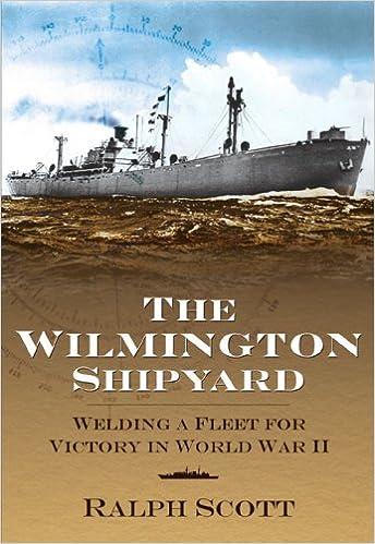 The Wilmington Shipyard Welding A Fleet For Victory In World War Ii