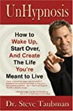img - for UnHypnosis: How to Wake Up, Start Over, and Create the Life You're Meant to Live by Steve Taubman (2005-04-30) book / textbook / text book