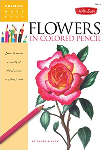 Flowers In Colored Pencil Drawing Made Easy Amazon Co Uk Cynthia