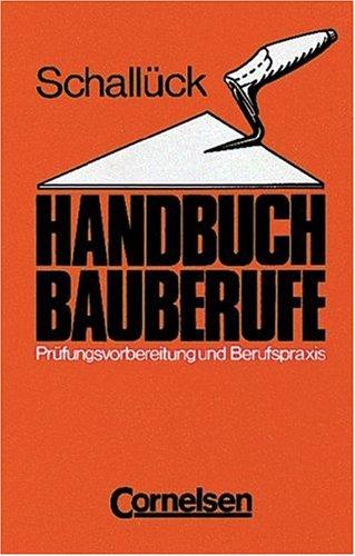Handbuch Bauberufe: Prüfungsvorbereitung und Berufspraxis
